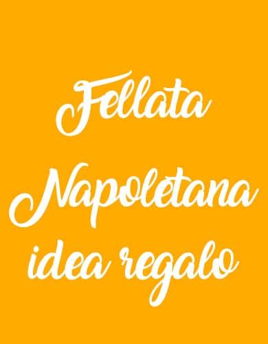 "Cesto Pasquale ""Fellata Napoletana"""